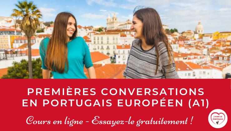 Premières conversations en portugais européen (A1) : Cours en ligne pour débutants - Dialogues et jeux de rôle autour de 10 thèmes de la vie quotidienne, pour commencer à comprendre et parler portugais en toute confiance