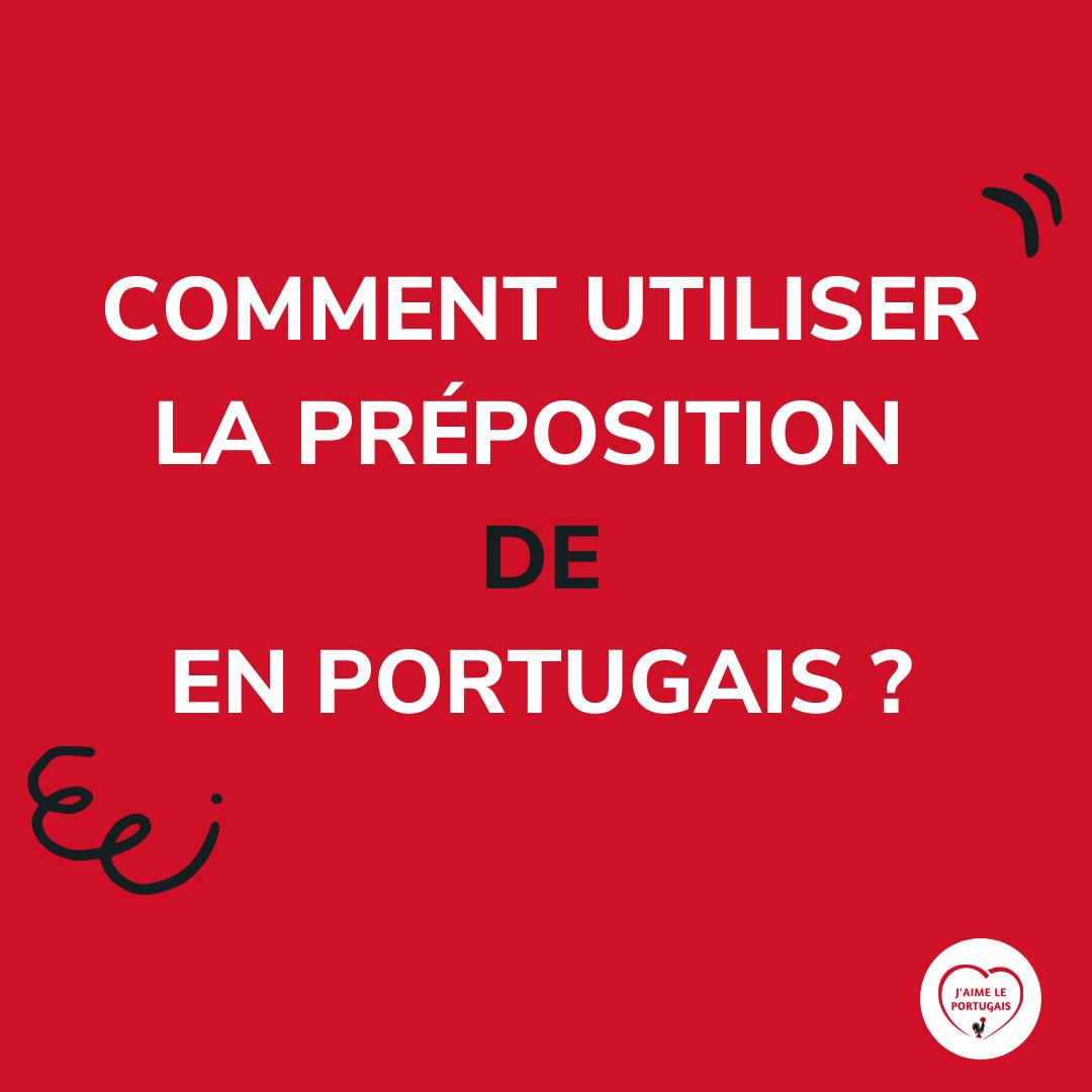 Leçon Sur La Préposition De En Portugais On Termine Cette Série Sur Trois