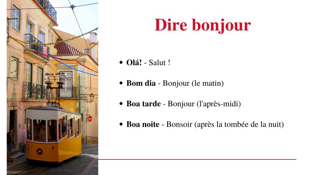 Dire bonjour en portugais européen (Portugal) Olá - Salut Bom dia - Bonjour (le matin) Boa tarde - Bonjour (l'après-midi) Boa noite - Bonsoir (le soir ou la nuit)